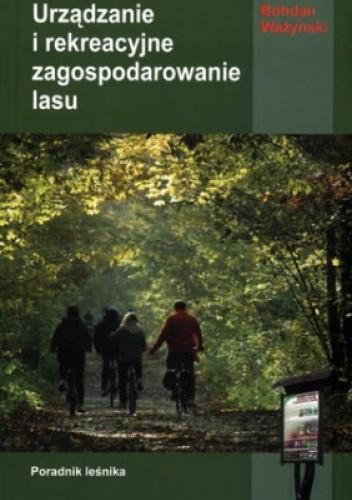 Okładka książki Urządzanie i rekreacyjne zagospodarowanie lasu Bohdan Ważyński