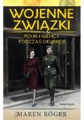 Okładka książki Wojenne związki. Polki i Niemcy podczas okupacji