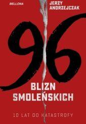 Okładka książki 96 BLIZN SMOLEŃSKICH  - 10 lat od katastrofy Jerzy Andrzejczak