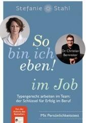 Okładka książki So bin ich eben! im Job Typengerecht arbeiten im Team: der Schlüssel für Erfolg im Beruf Mit Persönlichkeitstest Stefanie Stahl