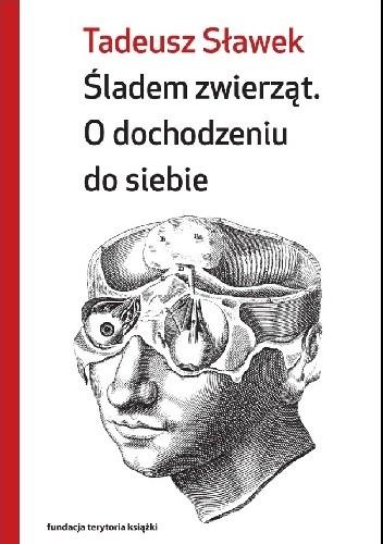 Okładka książki Śladem zwierząt. O dochodzeniu do siebie Tadeusz Sławek