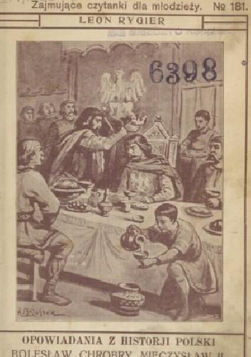 Okładka książki Opowiadania z historji Polski: Bolesław Chrobry, Mieczysław II, Kazimierz Odnowiciel, Bolesław Śmiały Leon Rygier
