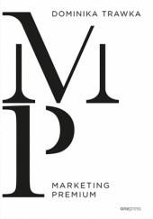 Okładka książki Marketing Premium Dominika Trawka