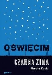 Okładka książki Oświęcim. Czarna zima. Marcin Kącki