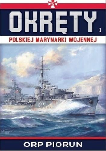 Okładka książki Okręty Polskiej Marynarki Wojennej - ORP Piorun Grzegorz Nowak