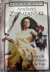 Okładka książki Pomnik Cesarzowej Achai - Tom V cz.II Andrzej Ziemiański