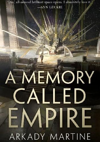 Okładka książki A Memory Called Empire Arkady Martine