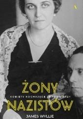 Okładka książki Żony nazistów. Kobiety kochające zbrodniarzy James Wyllie