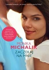 Okładka książki Zaczekaj na mnie Monika Michalik