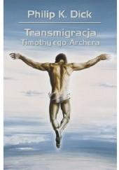 Okładka książki Transmigracja Timothyego Archera Philip K. Dick