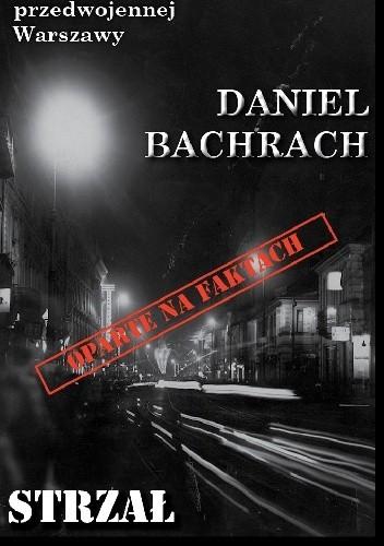 Okładka książki Strzał w nocy Daniel Bachrach
