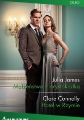 Okładka książki Małżeństwo z arystokratką; Hotel w Rzymie Julia James,Clare Connelly
