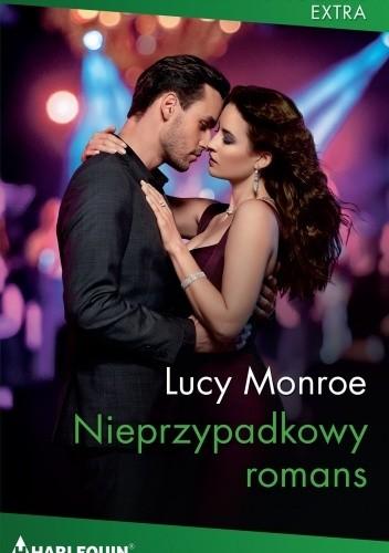 Okładka książki Nieprzypadkowy romans Lucy Monroe