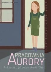 Okładka książki Pracownia Aurory Roksana Jędrzejewska-Wróbel,Jona Jung