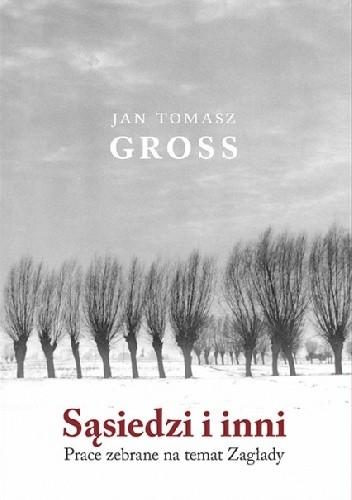 Okładka książki Sąsiedzi i inni. Prace zebrane na temat Zagłady Jan Tomasz Gross