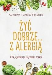 Okładka książki Żyć dobrze... z alergią Maciej Szaciłło,Karolina Szaciłło