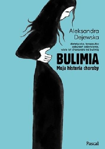 Okładka książki Bulimia. Moja historia choroby Aleksandra Dejewska