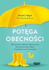 Okładka książki Potęga obecności Daniel J. Siegel,Tina Payne Bryson