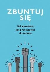 Okładka książki Zbuntuj się! 101 sposobów, jak protestować skutecznie praca zbiorowa