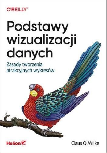 Okładka książki Podstawy wizualizacji danych. Zasady tworzenia atrakcyjnych wykresów Claus Wilke
