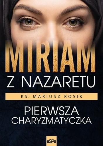 Okładka książki Miriam z Nazaretu. Pierwsza charyzmatyczka. Mariusz Rosik
