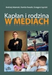 Okładka książki Kapłan i rodzina w mediach Grzegorz Łęcicki,Andrzej Adamski,Kamila Kwasik