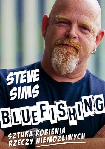 Okładka książki Bluefishing. Sztuka robienia rzeczy niemożliwych Steve Sims