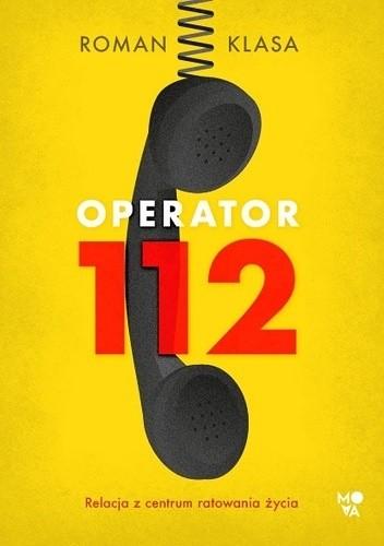Okładka książki Operator 112. Relacja z centrum ratowania życia Roman Klasa