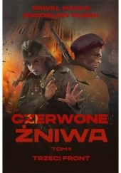 Okładka książki Czerwone żniwa. Trzeci front Paweł Majka,Radosław Rusak