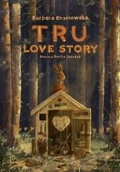 Okładka książki Tru. Love story Barbara Kosmowska,Emilia Dziubak