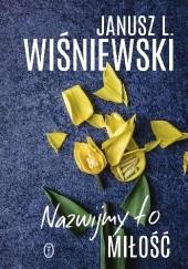 Okładka książki Nazwijmy to miłość Janusz Leon Wiśniewski