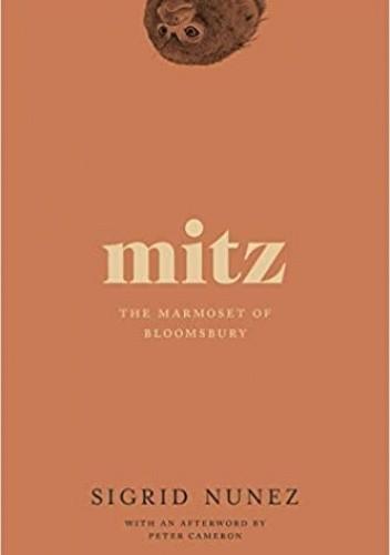 Okładka książki Mitz: The Marmoset of Bloomsbury Sigrid Nunez