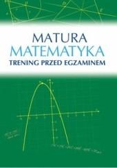 Okładka książki Matura: Matematyka. Trening przed egzaminem