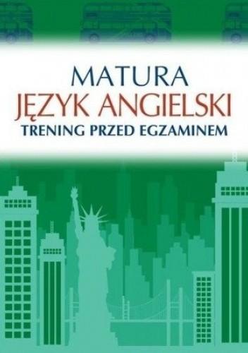 Okładka książki Matura: Język angielski. Trening przed egzaminem Katarzyna Łaziuk