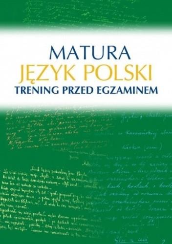 Okładka książki Matura. Język polski. Trening przed egzaminem Małgorzata Kosińska-Pułka