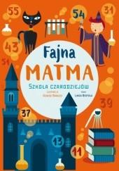 Okładka książki Fajna matma. Szkoła Czarnoksiężników