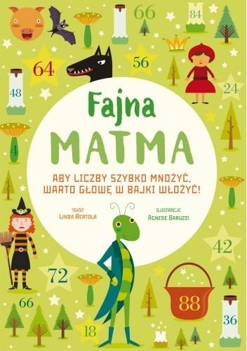 Okładka książki Fajna matma. Aby liczby szybko mnożyć, warto głowę w bajki włożyć! Linda Bertola