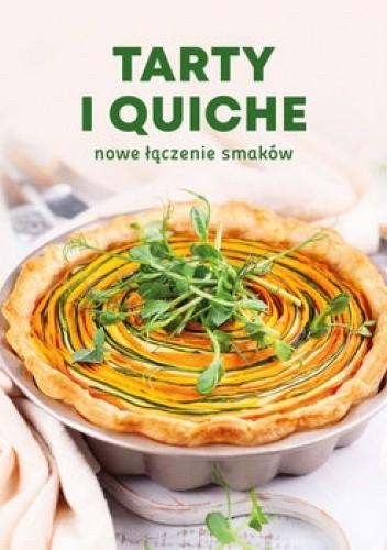Okładka książki Tarty i quiche. Nowe łączenie smaków praca zbiorowa