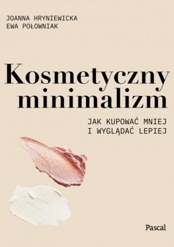 Okładka książki Kosmetyczny minimalizm Joanna Hryniewicka,Ewa Połowniak