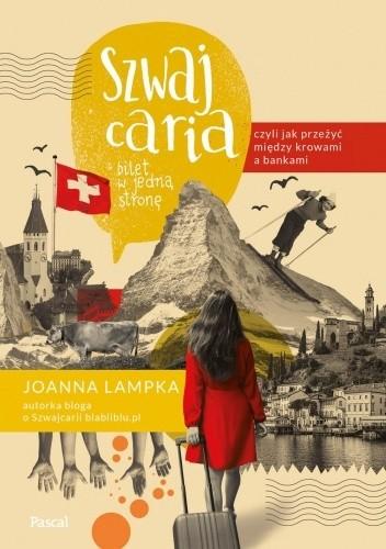 Okładka książki Szwajcaria, czyli jak przeżyć między krowami a bankami. Bilet w jedną stronę Joanna Lampka