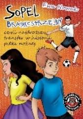 Okładka książki Sopel bramkostrzelny, czyli najdroższy transfer w historii piłki nożnej Ewa Nowak