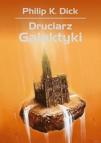 Okładka książki Druciarz Galaktyki Philip K. Dick