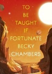Okładka książki To Be Taught, If Fortunate Becky Chambers