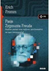 Okładka książki Pasje Zygmunta Freuda. Analiza postaci oraz wpływu psychoanalizy na nasz światopogląd Erich Fromm