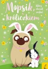 Okładka książki Mopsik, który chciał zostać króliczkiem