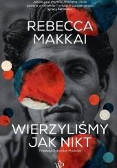 Okładka książki Wierzyliśmy jak nikt Rebecca Makkai