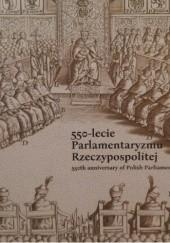 Okładka książki 550-lecie Parlamentaryzmu Rzeczypospolitej Dariusz Kupisz,Agnieszka Sobczyńska
