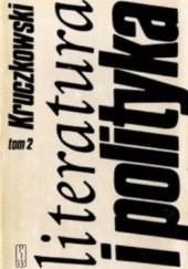 Okładka książki Literatura i polityka. Tom 2, Wśród swoich i obcych 1945-1962
