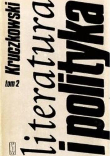 Okładka książki Literatura i polityka. Tom 2, Wśród swoich i obcych 1945-1962 Leon Kruczkowski