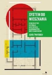 Okładka książki System do mieszkania - perspektywy rozwoju dostępnego budownictwa mieszkaniowego Agata Twardoch